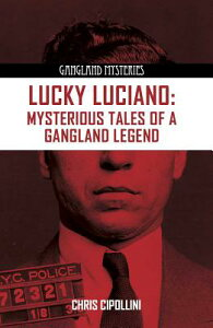 Lucky Luciano: Mysterious Tales of a Gangster Legend LUCKY LUCIANO (Gangland Mysteries) [ Chris Cipollini ]