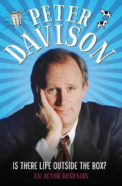 Is There Life Outside the Box?: An Actor Despairs IS THERE LIFE OUTSIDE THE BOX [ Peter Davison ]