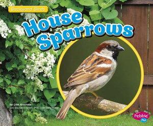 House Sparrows HOUSE SPARROWS (Backyard Birds) [ Gail Saunders-Smith ]