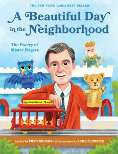 A Beautiful Day in the Neighborhood: The Poetry of Mister Rogers BEAUTIFUL DAY IN THE NEIGHBORH [ Fred Rogers ]