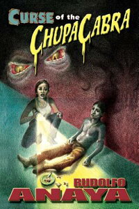 Curse of the ChupaCabra CURSE OF THE CHUPACABRA [ Rudolfo Anaya ]