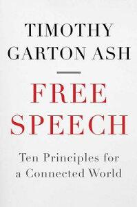 Free Speech: Ten Principles for a Connected World FREE SPEECH [ Timothy Garton Ash ]