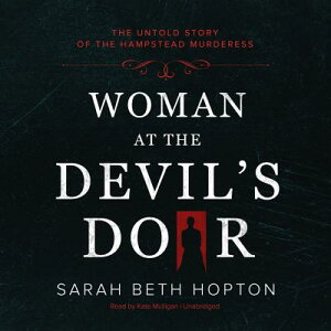 Woman at the Devil's Door: The Untold Story of the Hampstead Murderess WOMAN AT THE DEVILS DOOR 6D [ Sarah Beth Hopton ]