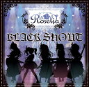 BLACK SHOUT【Blu-ray付生産限定盤】 [ Roselia ]