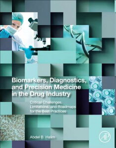 Biomarkers, Diagnostics and Precision Medicine in the Drug Industry: Critical Challenges, Limitation BIOMARKERS DIAGNOSTICS & PRECI [ Abdel Halim ]
