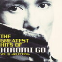 THE GREATEST HITS OF HIROMI GO VOL.3-SELECTION- [ 郷ひろみ ]