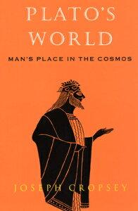 Plato's World: Man's Place in the Cosmos PLATOS WORLD [ Joseph Cropsey ]