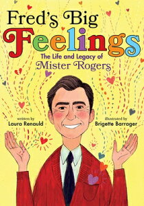 Fred's Big Feelings: The Life and Legacy of Mister Rogers FREDS BIG FEELINGS [ Laura Renauld ]