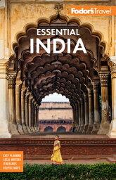 Fodor's Essential India: With Delhi, Rajasthan, Mumbai & Kerala FODOR ESSENTIAL INDIA 4/E (Full-Color Travel Guide) [ Fodor's Travel Guides ]
