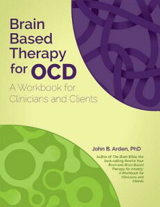 Brain Based Therapy for Ocd: A Workbook for Clinicians and Clients BRAIN BASED THERAPY FOR OCD [ John Arden ]