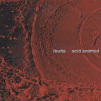 faults [ acid android ]