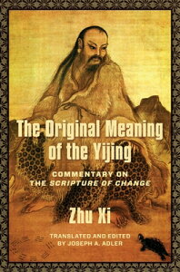 The Original Meaning of the Yijing: Commentary on the Scripture of Change ORIGINAL MEANING OF THE YIJING (Translations from the Asian Classics) [ Joseph Adler ]