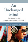 An Unchanged Mind: The Problem of Immaturity in Adolescence UNCHANGED MIND [ John McKinnon ]