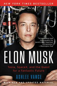 Elon Musk: Tesla, Spacex, and the Quest for a Fantastic Future ELON MUSK [ Ashlee Vance ]