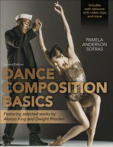Dance Composition Basics-2nd Edition DANCE COMPOSITION BASICS-2ND / [ Pamela Anderson Sofras ]