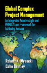 Global Complex Project Management: An Integrated Adaptive Agile and Prince2 Lean Framework for Achie GLOBAL COMPLEX PROJECT MGMT [ Robert Wysocki ]