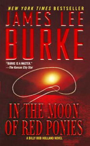 In the Moon of Red Ponies: A Billy Bob Holland Novel IN THE MOON OF RED PONIES [ James Lee Burke ]