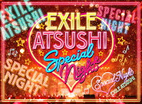 EXILE ATSUSHI SPECIAL NIGHT【Blu-ray】