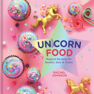Unicorn Food: Magical Recipes for Sweets, Eats, and Treats UNICORN FOOD [ Rachel Johnson ]
