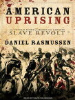 American Uprising: The Untold Story of America's Largest Slave Revolt AMER UPRISING 5D [ Daniel Rasmussen ]