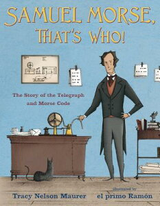 Samuel Morse, That's Who!: The Story of the Telegraph and Morse Code SAMUEL MORSE THATS WHO [ Tracy Nelson Maurer ]