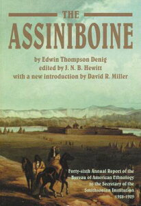 The Assiniboine: Forty-Sixth Annual Report of the Bureau of American Ethnology to the Secretary of t ASSINIBOINE (Canadian Plains Reprint Series(cprs)) [ Edwin Thompson Edwin Thompson ]