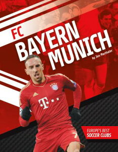 FC Bayern Munich FC BAYERN MUNICH (Europe's Best Soccer Clubs) [ Jon Marthaler ]