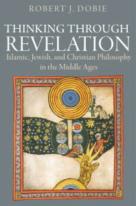 Thinking Through Revelation: Islamic, Jewish, and Christian Philosophy in the Middle Ages THINKING THROUGH REVELATION [ Robert J. Dobie ]