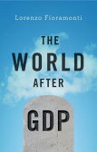 The World After Gdp: Politics, Business and Society in the Post Growth Era [ Lorenzo Fioramonti ]