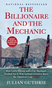 The Billionaire and the Mechanic: How Larry Ellison and a Car Mechanic Teamed Up to Win Sailing's Gr BILLIONAIRE & THE ME-UPDATED/E [ Julian Guthrie ]