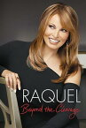Raquel: Beyond the Cleavage RAQUEL BEYOND THE CLEAVAGE [ Raquel Welch ]