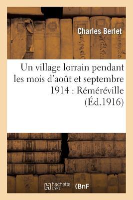 洋書, SOCIAL SCIENCE Un Village Lorrain Pendant Les Mois DAout Et Septembre 1914: Remereville FRE-VILLAGE LORRAIN PENDANT LE Histoire Berlet-C