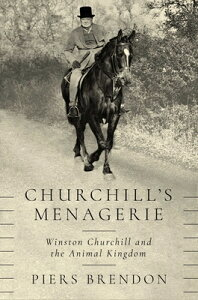 Churchill's Menagerie: Winston Churchill and the Animal Kingdom CHURCHILLS MENAGERIE [ Piers Brendon ]
