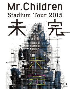 Mr.Children Stadium Tour 2015 未完【Blu-ray】 [ Mr.Children ]