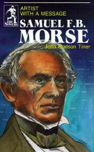 Samuel F. B. Morse: Artist with a Message SAMUEL F B MORSE (Sowers) [ John Hudson Tiner ]