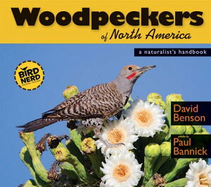 Woodpeckers of North America: A Naturalist's Handbook WOODPECKERS OF NORTH AMER (Birdnerd Natural History) [ David Benson ]
