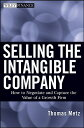 Selling the Intangible Company: How to Negotiate and Capture the Value of a Growth Firm SELLING THE INTANGIBLE COMPANY (Wiley Finance (Hardcover)) [ Thomas V. Metz, Jr. ]