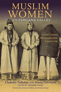 Muslim Women of the Fergana Valley: A 19th-Century Ethnography from Central Asia MUSLIM WOMEN OF THE FERGANA VA [ Vladimir Nalivkin ]