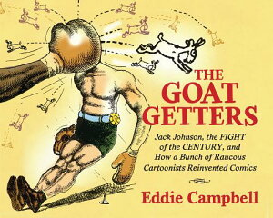 The Goat-Getters: Jack Johnson, the Fight of the Century, and How a Bunch of Raucous Cartoonists Rei GOAT-GETTERS (Studies in Comics and Cartoons) [ Eddie Campbell ]