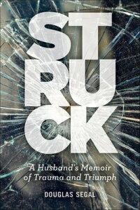 Struck: A Husband's Memoir of Trauma and Triumph STRUCK [ Douglas Segal ]
