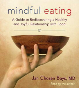 Mindful Eating: A Guide to Rediscovering a Healthy and Joyful Relationship with Food MINDFUL EATING 6D [ Jan Chozen Bays ]