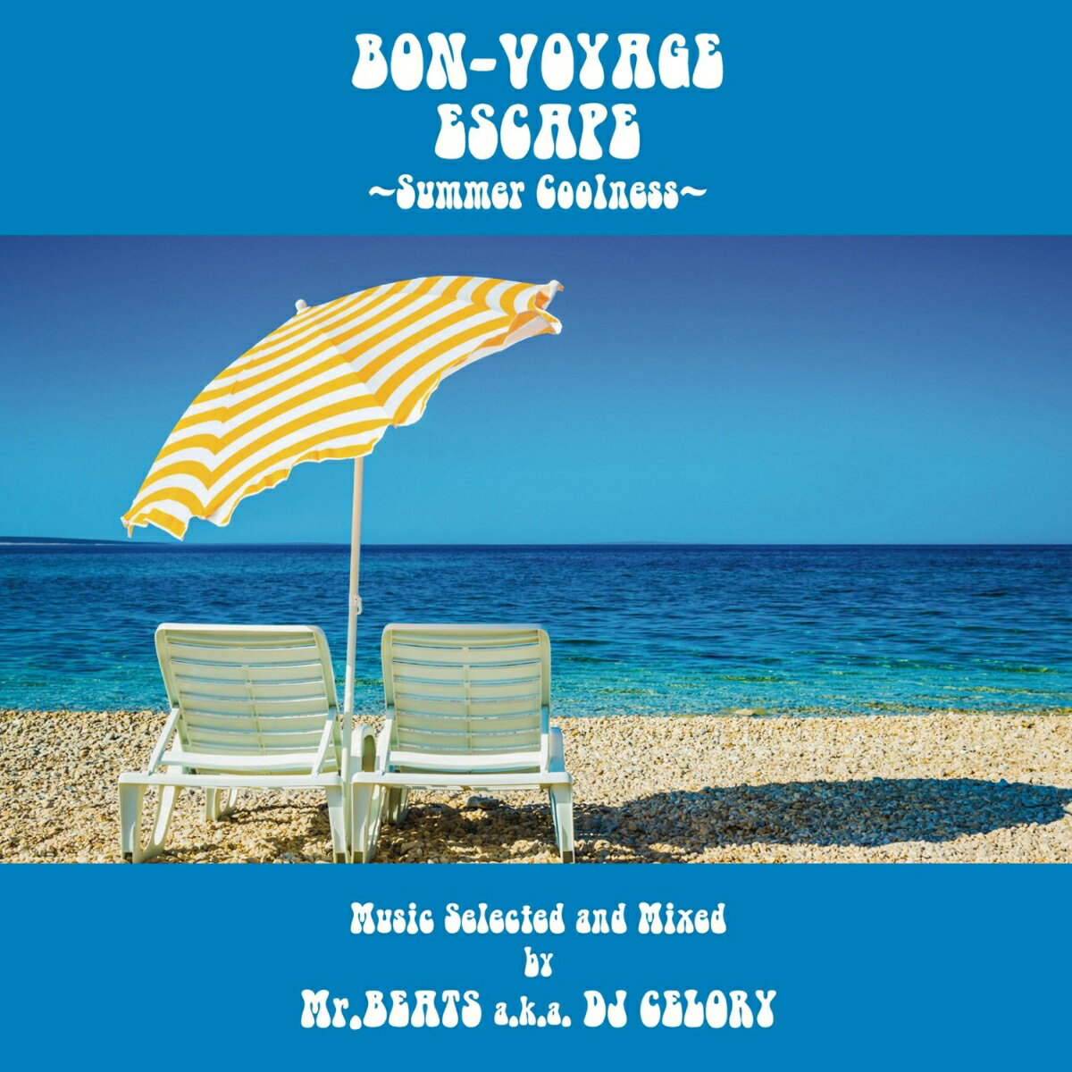BON-VOYAGE ESCAPE 〜Summer Coolness〜 Music selected and Mixed by Mr.BEATS a.k.a DJ CELORY画像