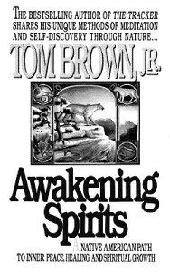 Awakening Spirits: A Native American Path to Inner Peace, Healing, and Spiritual Growth AWAKENING SPIRITS (Religion and Spirituality) [ Tom Brown ]