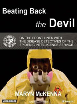 Beating Back the Devil: On the Front Lines with the Disease Detectives of the Epidemic Intelligence BEATING BACK THE DEVIL CD/E 9D [ Maryn McKenna ]