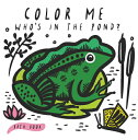Color Me: Who's in the Pond?: Baby's First Bath Book COLOR ME WHOS IN THE POND-BATH (Wee Gallery Bath Books) [ Surya Sajnani ]