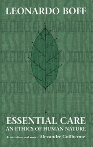 Essential Care: An Ethics of Human Nature ESSENTIAL CARE [ Leonardo Boff ]