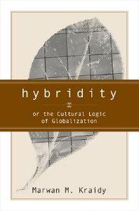 Hybridity: The Cultural Logic of Globalization HYBRIDITY [ Marwan Kraidy ]