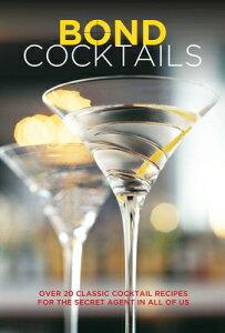 Bond Cocktails: Over 20 Classic Cocktail Recipes for the Secret Agent in All of Us BOND COCKTAILS [ Katherine Bebo ]