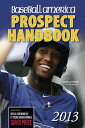 【送料無料】Baseball America 2013 Prospect Handbook: The 2013 Expert Guide to Baseball Pr...