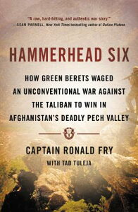 Hammerhead Six: How Green Berets Waged an Unconventional War Against the Taliban to Win in Afghanist HAMMERHEAD 6 [ Ronald Fry ]